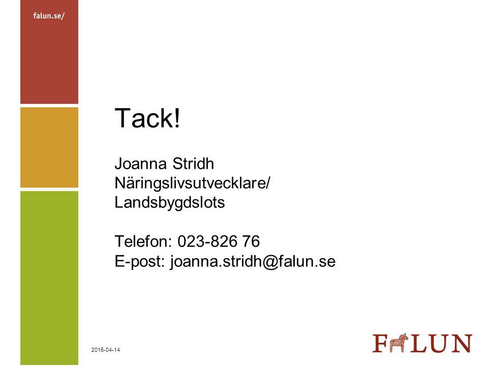 2015-04-14 Tack! Joanna Stridh Näringslivsutvecklare/ Landsbygdslots Telefon: 023-826 76 E-post: joanna.stridh@falun.se