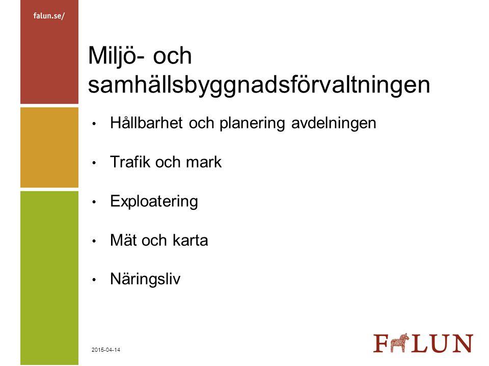 2015-04-14 Miljö- och samhällsbyggnadsförvaltningen Hållbarhet och planering avdelningen Trafik och mark Exploatering Mät och karta Näringsliv