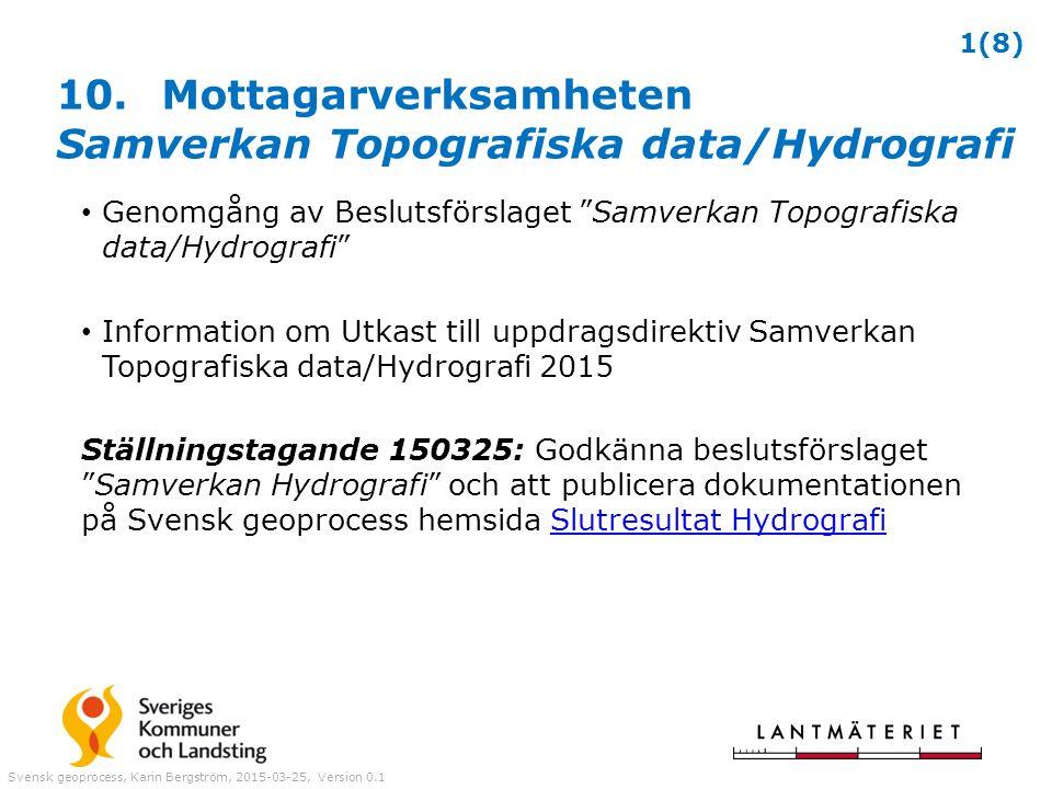 """10.Mottagarverksamheten Samverkan Topografiska data/Hydrografi Genomgång av Beslutsförslaget """"Samverkan Topografiska data/Hydrografi"""" Information om U"""