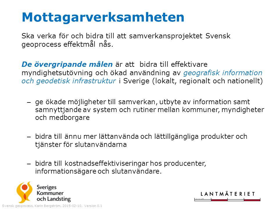 Ska verka för och bidra till att samverkansprojektet Svensk geoprocess effektmål nås. De övergripande målen är att bidra till effektivare myndighetsut