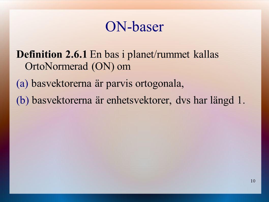 10 ON-baser Definition 2.6.1 En bas i planet/rummet kallas OrtoNormerad (ON) om (a) basvektorerna är parvis ortogonala, (b) basvektorerna är enhetsvektorer, dvs har längd 1.