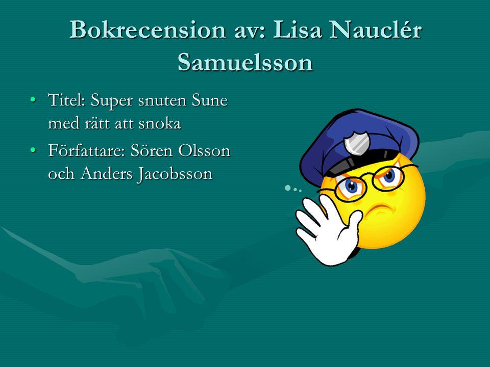 Bokrecension av: Lisa Nauclér Samuelsson Titel: Super snuten Sune med rätt att snokaTitel: Super snuten Sune med rätt att snoka Författare: Sören Olss