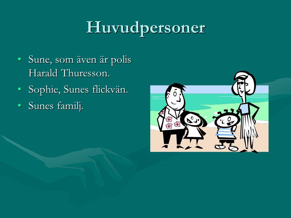 Huvudpersoner Sune, som även är polis Harald Thuresson.Sune, som även är polis Harald Thuresson. Sophie, Sunes flickvän.Sophie, Sunes flickvän. Sunes