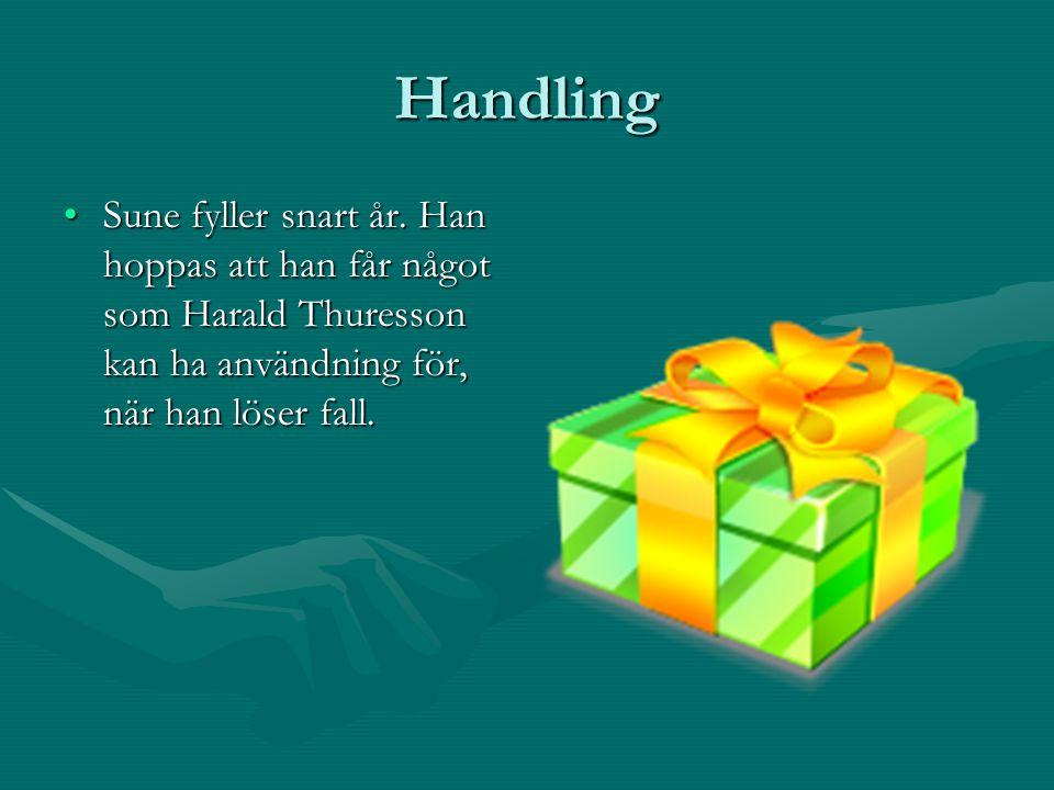 Handling Sune fyller snart år. Han hoppas att han får något som Harald Thuresson kan ha användning för, när han löser fall.Sune fyller snart år. Han h