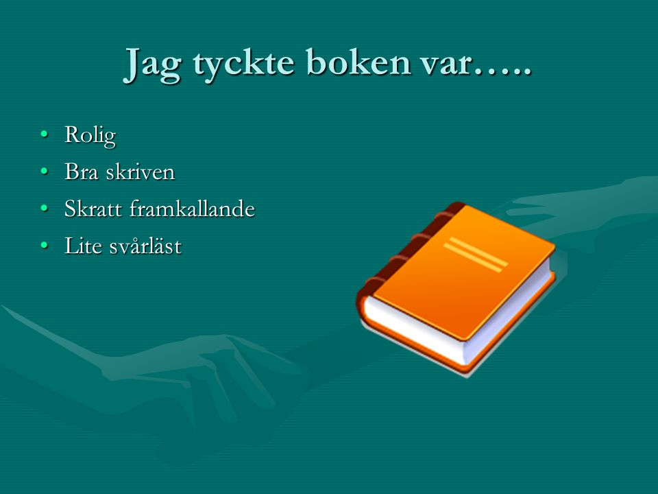 Jag tyckte boken var….. RoligRolig Bra skrivenBra skriven Skratt framkallandeSkratt framkallande Lite svårlästLite svårläst