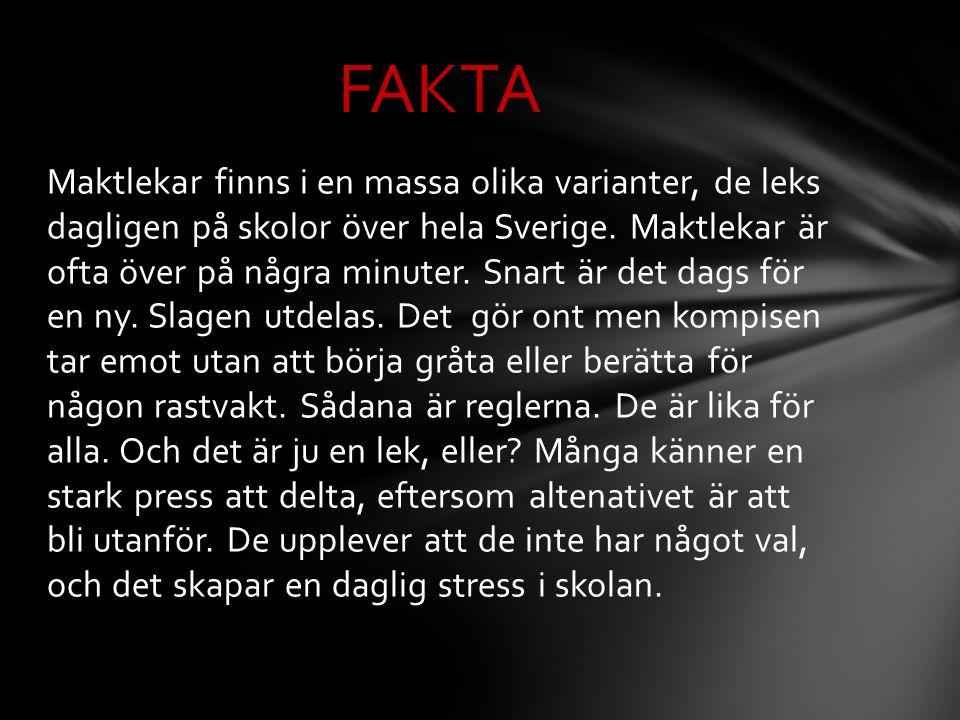 Maktlekar finns i en massa olika varianter, de leks dagligen på skolor över hela Sverige. Maktlekar är ofta över på några minuter. Snart är det dags f