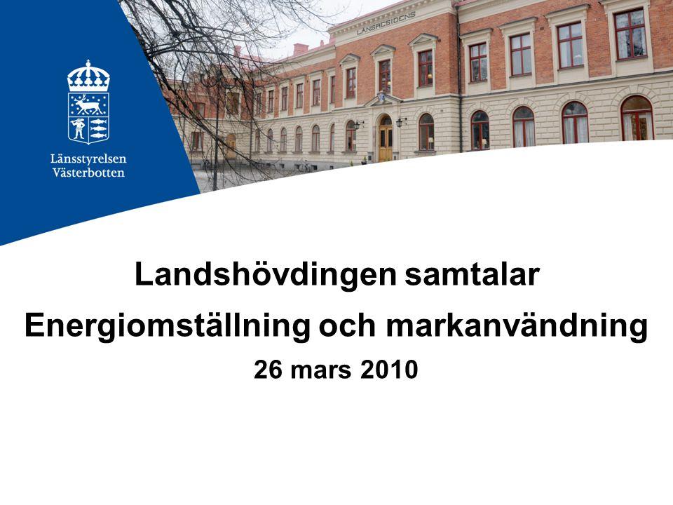 Landshövdingen samtalar Energiomställning och markanvändning 26 mars 2010
