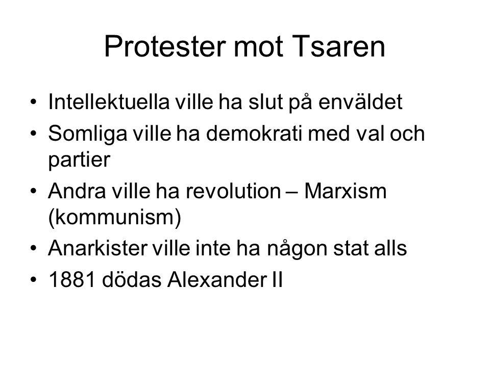 Protester mot Tsaren Intellektuella ville ha slut på enväldet Somliga ville ha demokrati med val och partier Andra ville ha revolution – Marxism (kommunism) Anarkister ville inte ha någon stat alls 1881 dödas Alexander II