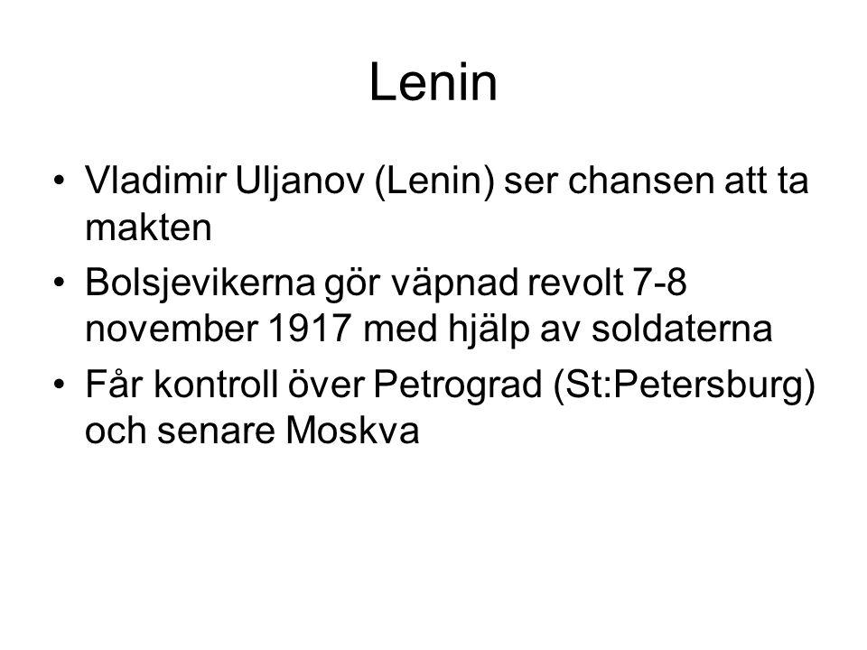 Lenin Vladimir Uljanov (Lenin) ser chansen att ta makten Bolsjevikerna gör väpnad revolt 7-8 november 1917 med hjälp av soldaterna Får kontroll över Petrograd (St:Petersburg) och senare Moskva