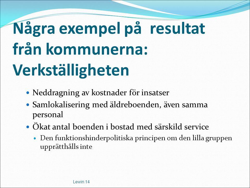 Några exempel på resultat från kommunerna: Verkställigheten Neddragning av kostnader för insatser Samlokalisering med äldreboenden, även samma persona