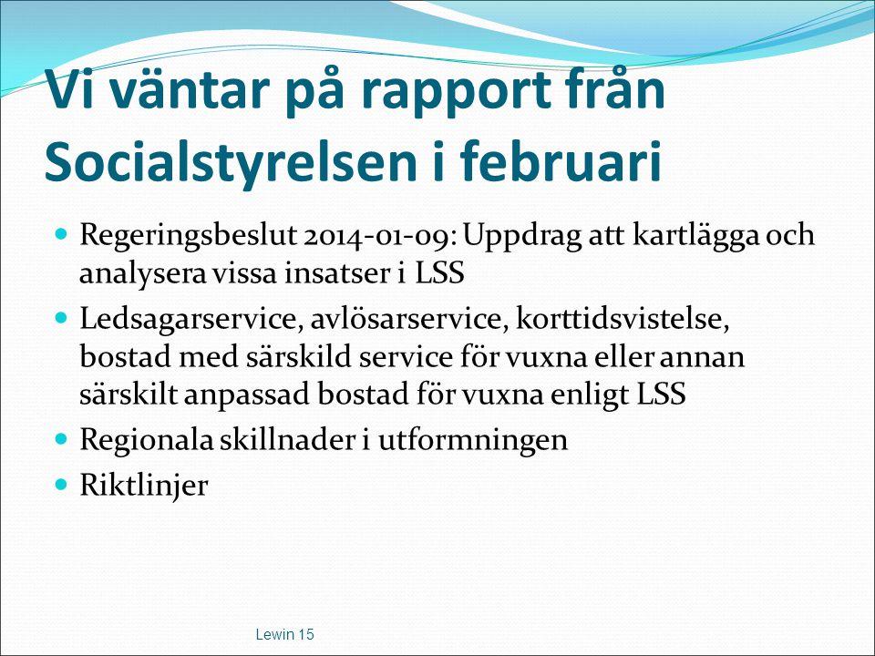 Vi väntar på rapport från Socialstyrelsen i februari Regeringsbeslut 2014-01-09: Uppdrag att kartlägga och analysera vissa insatser i LSS Ledsagarserv
