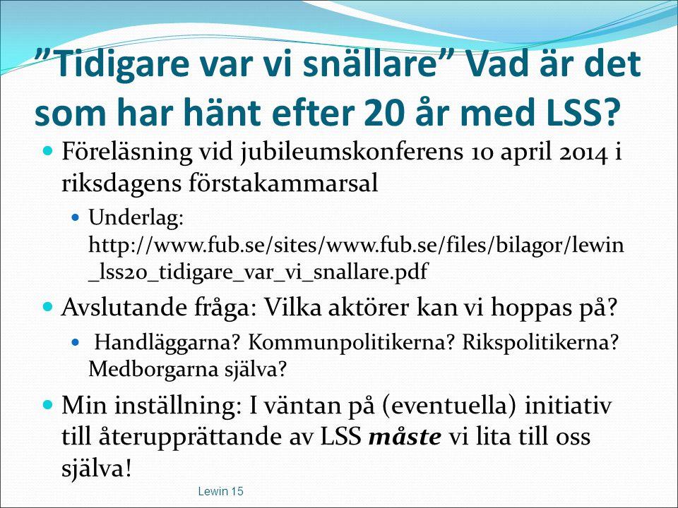 """""""Tidigare var vi snällare"""" Vad är det som har hänt efter 20 år med LSS? Föreläsning vid jubileumskonferens 10 april 2014 i riksdagens förstakammarsal"""