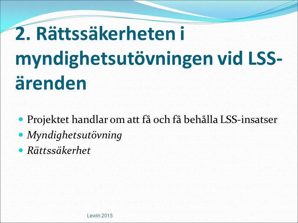 2. Rättssäkerheten i myndighetsutövningen vid LSS- ärenden Projektet handlar om att få och få behålla LSS-insatser Myndighetsutövning Rättssäkerhet Le