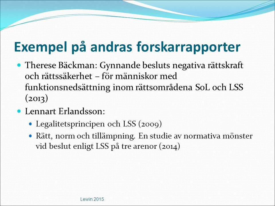 Exempel på andras forskarrapporter Therese Bäckman: Gynnande besluts negativa rättskraft och rättssäkerhet – för människor med funktionsnedsättning in