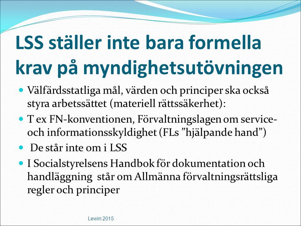 LSS ställer inte bara formella krav på myndighetsutövningen Välfärdsstatliga mål, värden och principer ska också styra arbetssättet (materiell rättssä