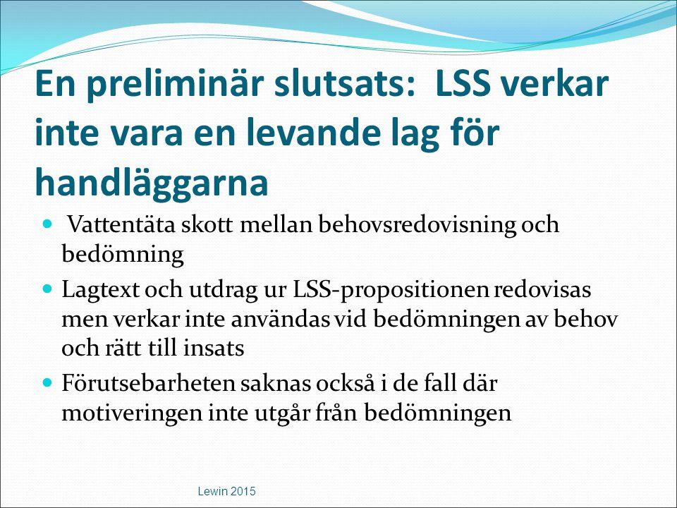 En preliminär slutsats: LSS verkar inte vara en levande lag för handläggarna Vattentäta skott mellan behovsredovisning och bedömning Lagtext och utdra