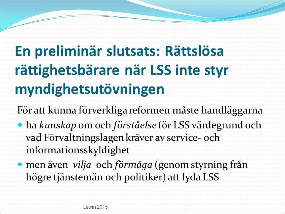 En preliminär slutsats: Rättslösa rättighetsbärare när LSS inte styr myndighetsutövningen För att kunna förverkliga reformen måste handläggarna ha kun