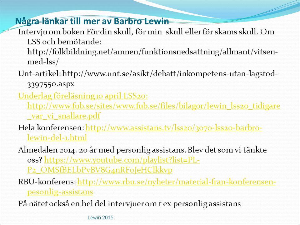 Några länkar till mer av Barbro Lewin Intervju om boken För din skull, för min skull eller för skams skull. Om LSS och bemötande: http://folkbildning.