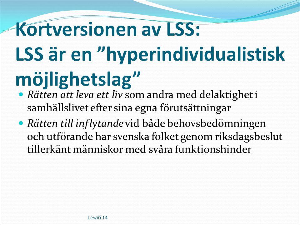 """Kortversionen av LSS: LSS är en """"hyperindividualistisk möjlighetslag"""" Rätten att leva ett liv som andra med delaktighet i samhällslivet efter sina egn"""