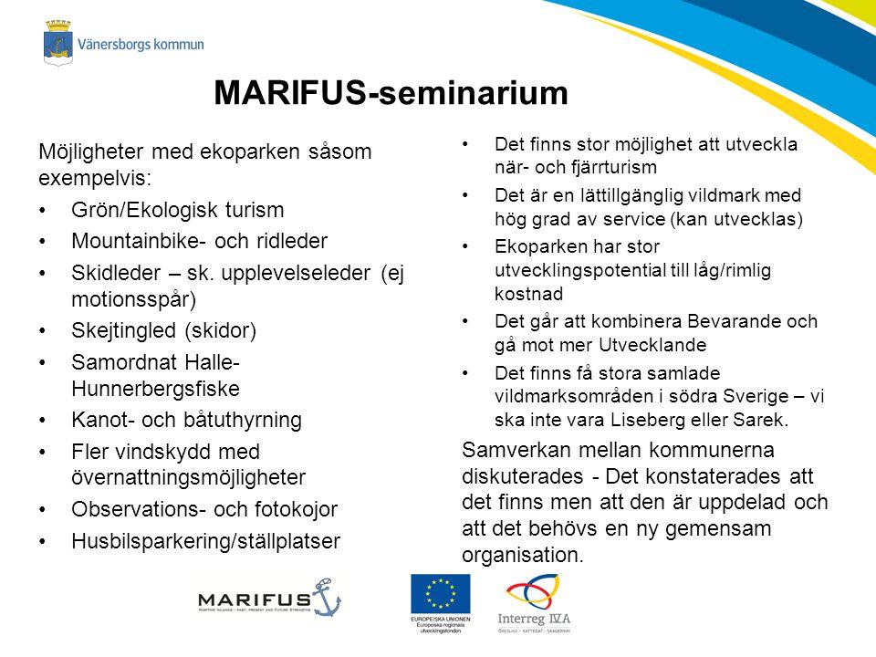 MARIFUS-seminarium Det finns stor möjlighet att utveckla när- och fjärrturism Det är en lättillgänglig vildmark med hög grad av service (kan utvecklas) Ekoparken har stor utvecklingspotential till låg/rimlig kostnad Det går att kombinera Bevarande och gå mot mer Utvecklande Det finns få stora samlade vildmarksområden i södra Sverige – vi ska inte vara Liseberg eller Sarek.