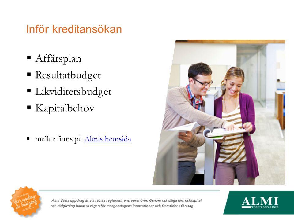 Inför kreditansökan  Affärsplan  Resultatbudget  Likviditetsbudget  Kapitalbehov  mallar finns på Almis hemsidaAlmis hemsida