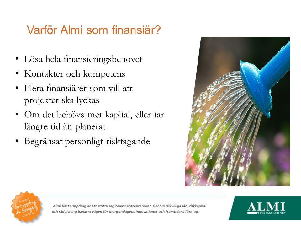 Varför Almi som finansiär? Lösa hela finansieringsbehovet Kontakter och kompetens Flera finansiärer som vill att projektet ska lyckas Om det behövs me