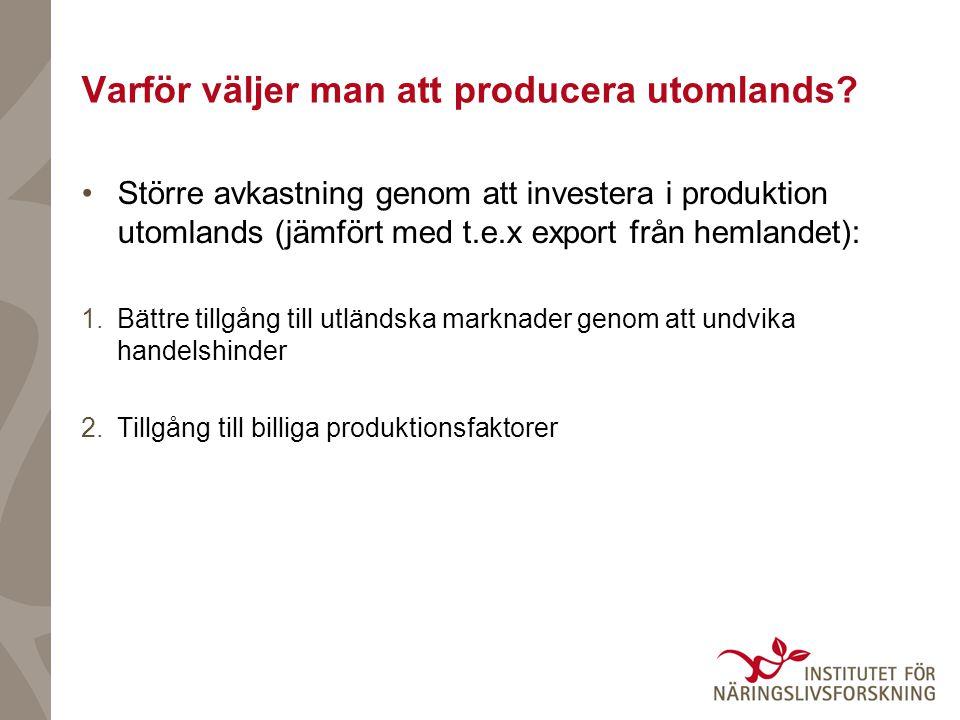 Större avkastning genom att investera i produktion utomlands (jämfört med t.e.x export från hemlandet): 1.Bättre tillgång till utländska marknader genom att undvika handelshinder 2.Tillgång till billiga produktionsfaktorer Varför väljer man att producera utomlands