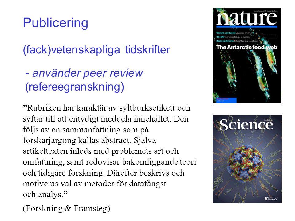 """Publicering (fack)vetenskapliga tidskrifter - använder peer review (refereegranskning) """"Rubriken har karaktär av syltburksetikett och syftar till att"""