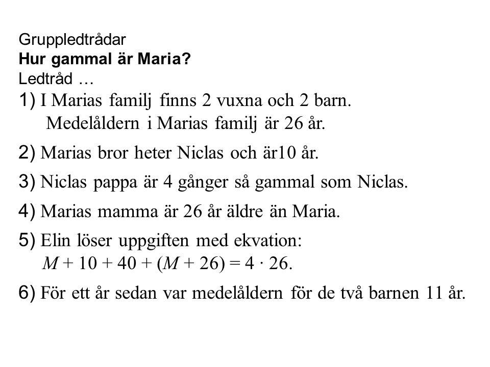 Gruppledtrådar Hur gammal är Maria? Ledtråd … 1) I Marias familj finns 2 vuxna och 2 barn. Medelåldern i Marias familj är 26 år. 2) Marias bror heter