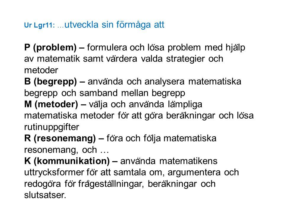 Ur Lgr11: … utveckla sin förmåga att P (problem) – formulera och lo ̈ sa problem med hja ̈ lp av matematik samt va ̈ rdera valda strategier och metode