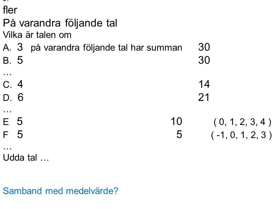 41 fler På varandra följande tal Vilka är talen om A. 3 på varandra följande tal har summan 30 B. 5 30 … C. 4 14 D. 621 … E 510 ( 0, 1, 2, 3, 4 ) F 5