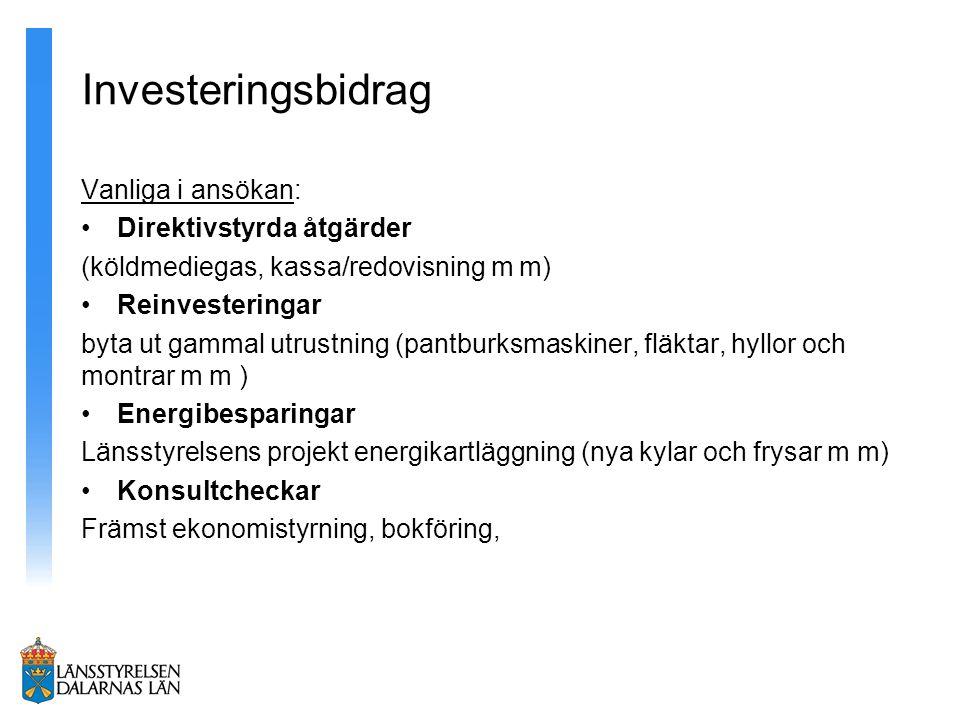 Investeringsbidrag Vanliga i ansökan: Direktivstyrda åtgärder (köldmediegas, kassa/redovisning m m) Reinvesteringar byta ut gammal utrustning (pantbur
