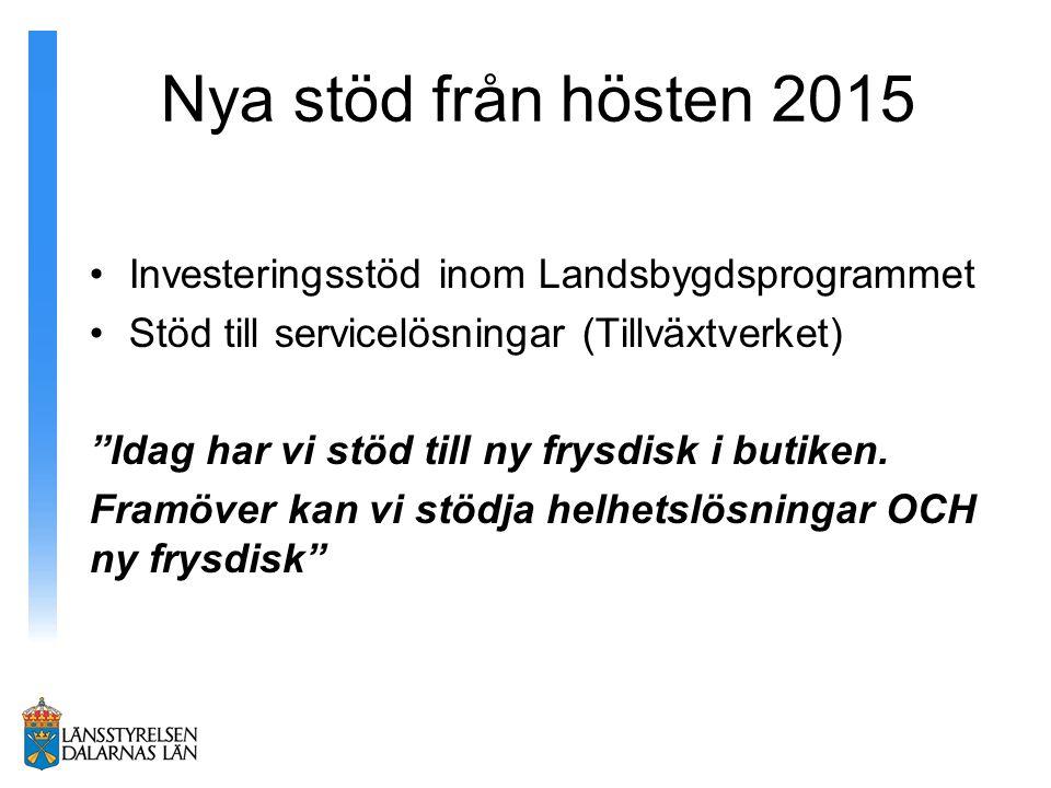 """Nya stöd från hösten 2015 Investeringsstöd inom Landsbygdsprogrammet Stöd till servicelösningar (Tillväxtverket) """"Idag har vi stöd till ny frysdisk i"""
