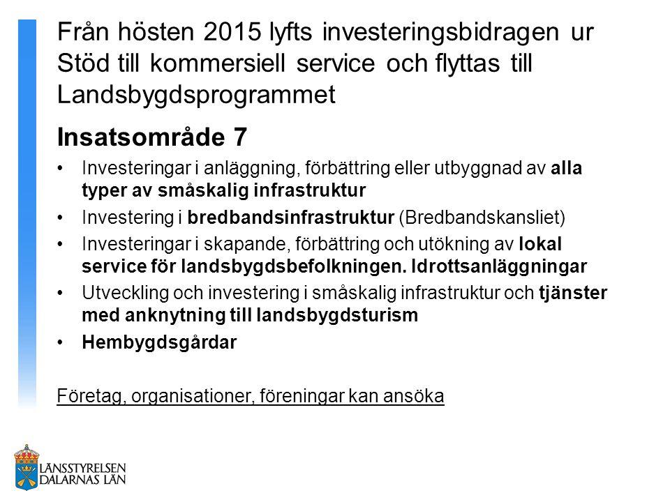 Från hösten 2015 lyfts investeringsbidragen ur Stöd till kommersiell service och flyttas till Landsbygdsprogrammet Insatsområde 7 Investeringar i anlä