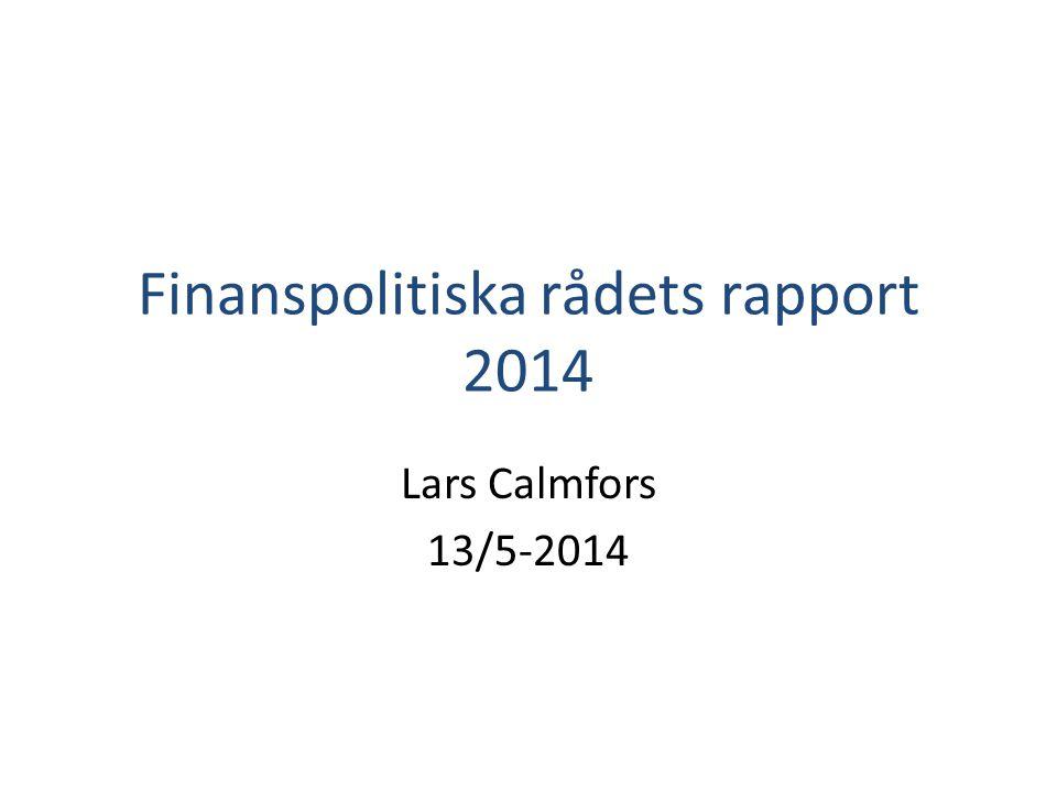 Finanspolitiska rådets rapport 2014 Lars Calmfors 13/5-2014