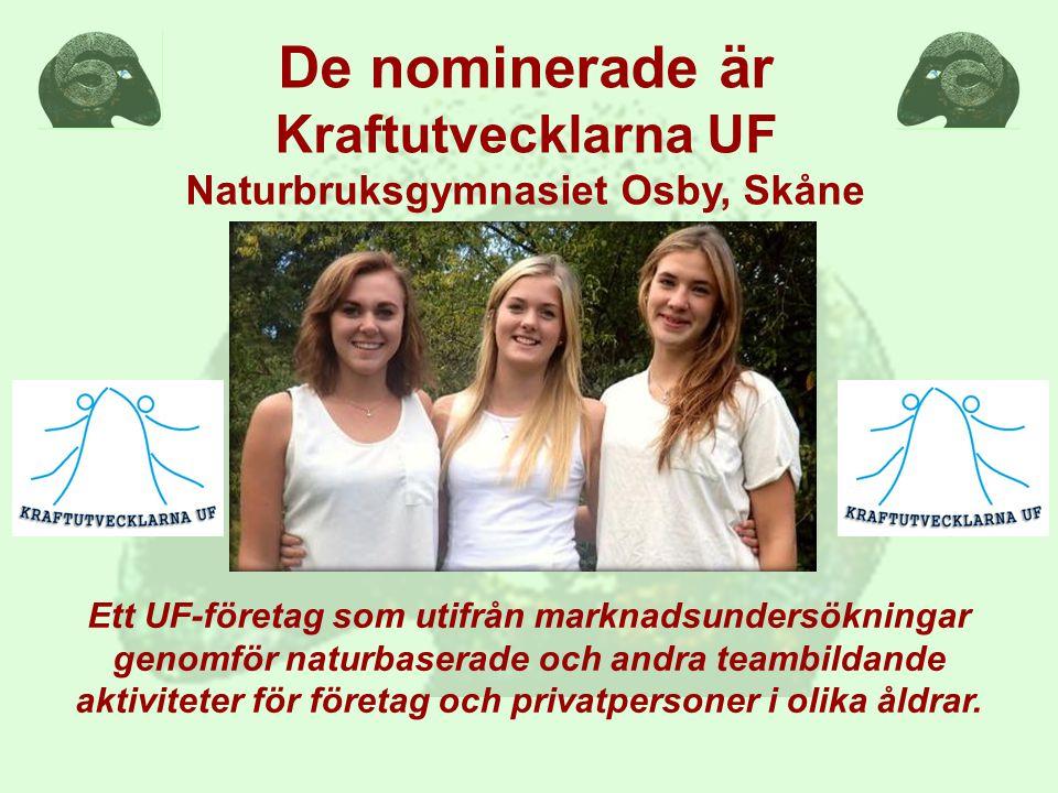 De nominerade är Kraftutvecklarna UF Naturbruksgymnasiet Osby, Skåne Ett UF-företag som utifrån marknadsundersökningar genomför naturbaserade och andra teambildande aktiviteter för företag och privatpersoner i olika åldrar.