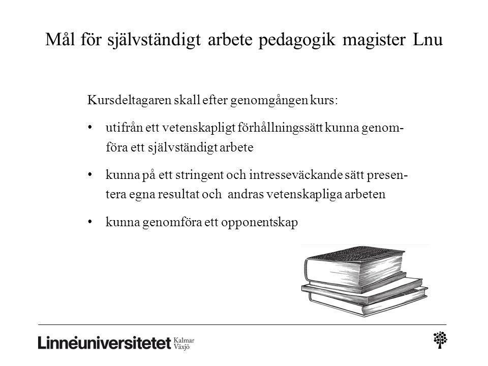 Mål för självständigt arbete pedagogik magister Lnu Kursdeltagaren skall efter genomgången kurs: utifrån ett vetenskapligt förhållningssätt kunna geno