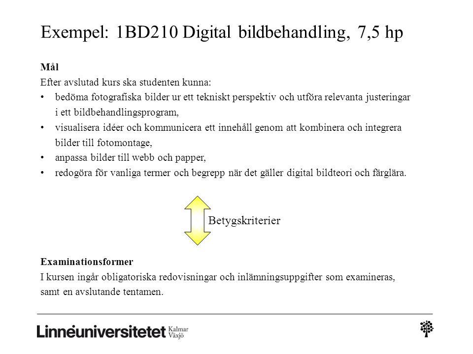 Exempel: 1BD210 Digital bildbehandling, 7,5 hp Examinationsformer I kursen ingår obligatoriska redovisningar och inlämningsuppgifter som examineras, samt en avslutande tentamen.