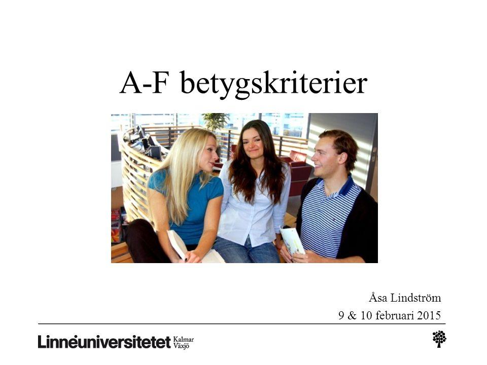 Åsa Lindström 9 & 10 februari 2015 A-F betygskriterier