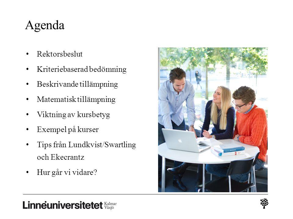 Agenda Rektorsbeslut Kriteriebaserad bedömning Beskrivande tillämpning Matematisk tillämpning Viktning av kursbetyg Exempel på kurser Tips från Lundkvist/Swartling och Ekecrantz Hur går vi vidare