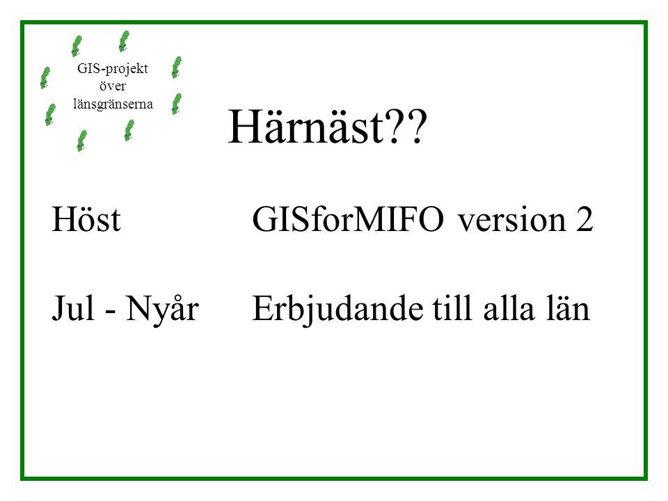 Härnäst?? Höst GISforMIFO version 2 Jul - Nyår Erbjudande till alla län GIS-projekt över länsgränserna