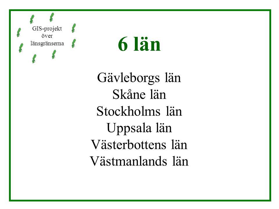 6 län Gävleborgs län Skåne län Stockholms län Uppsala län Västerbottens län Västmanlands län GIS-projekt över länsgränserna