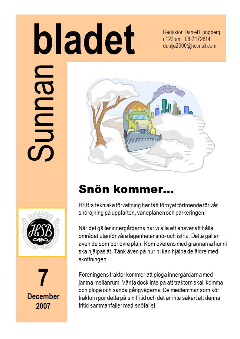 7 December 2007 Sunnan bladet Redaktör: Daniel Ljungberg i 123:an, 08-7172814 danlju2000@hotmail.com Snön kommer… HSB:s tekniska förvaltning har fått