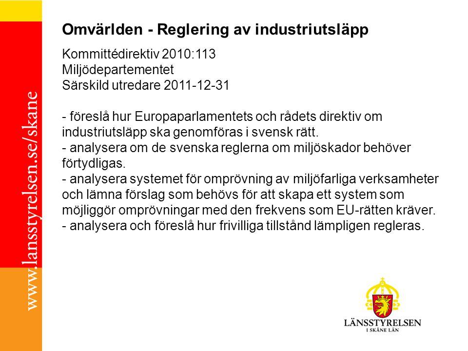 Omvärlden - Reglering av industriutsläpp Kommittédirektiv 2010:113 Miljödepartementet Särskild utredare 2011-12-31 - föreslå hur Europaparlamentets och rådets direktiv om industriutsläpp ska genomföras i svensk rätt.