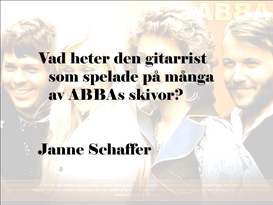 Vad heter den gitarrist som spelade på många av ABBAs skivor? Janne Schaffer