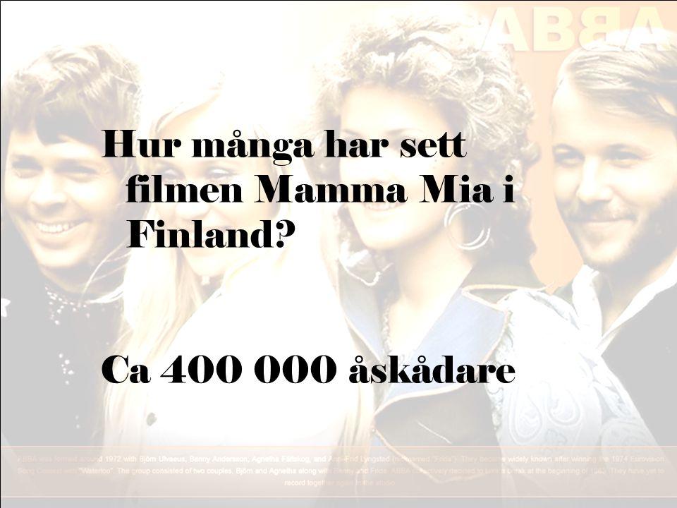Hur många har sett filmen Mamma Mia i Finland? Ca 400 000 åskådare