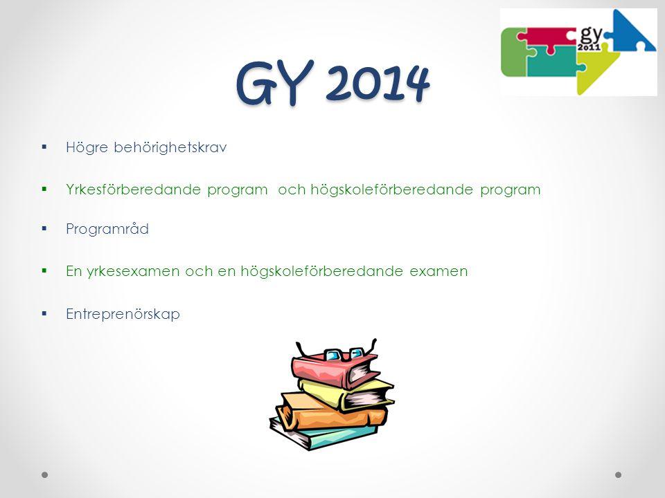 GY 2014  Högre behörighetskrav  Yrkesförberedande program och högskoleförberedande program  Programråd  En yrkesexamen och en högskoleförberedande