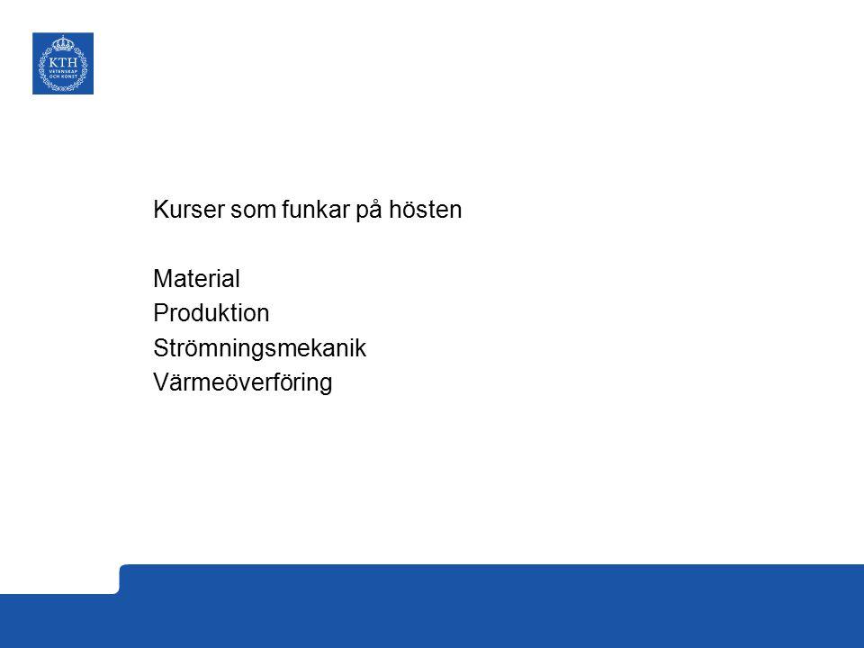 Kurser som funkar på hösten Material Produktion Strömningsmekanik Värmeöverföring