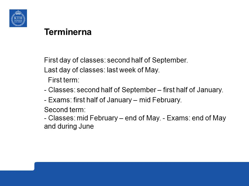Terminerna First day of classes: second half of September.