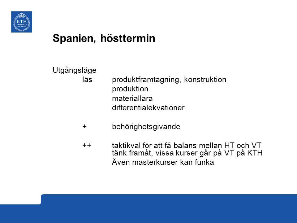 Spanien, hösttermin Utgångsläge läs produktframtagning, konstruktion produktion materiallära differentialekvationer + behörighetsgivande ++ taktikval för att få balans mellan HT och VT tänk framåt, vissa kurser går på VT på KTH Även masterkurser kan funka